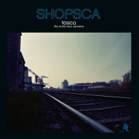 Purchase Tosca - Shopsca (The Outta Here Versions)