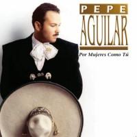 Purchase Pepe Aguilar - Por Mujeres Como Tú