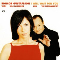 Purchase Rigmor Gustafsson - I Will Wait For You (With Nils Landgren And The Fleshquartet)