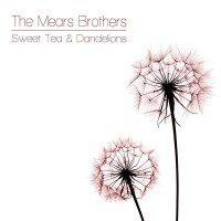 Purchase Mears Brothers - Sweet Tea & Dandelions