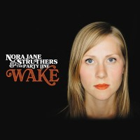 Purchase Nora Jane Struthers & The Party Line - Wake