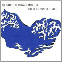 Purchase Dino Betti Van Der Noot - The Stuff Dreams Are Made Of
