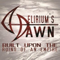 Purchase Delirium's Dawn - Built Upon The Ruins Of An Empire