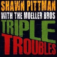 Purchase Shawn Pittman - Triple Troubles (With The Moeller Bros)