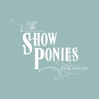 Purchase The Show Ponies - We're Not Lost