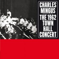 Purchase Charles Mingus - The 1962 Town Hall Concert
