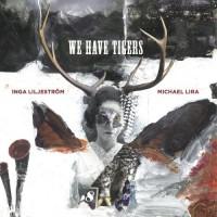 Purchase Inga Liljestrom & Michael Lira - We Have Tigers