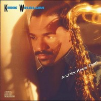 Purchase Kirk Whalum - And You Know That!