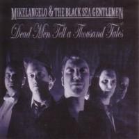 Purchase Mikelangelo & The Black Sea Gentlemen - Dead Men Tell A Thousand Tales