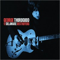 Purchase George Thorogood & the Destroyers - George Thorogood & The Delaware Destroyers