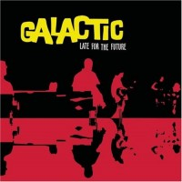Purchase Galactic - Late For The Future