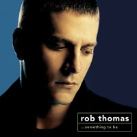 Purchase Rob Thomas - ...Something To Be (Special Edition) CD1