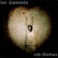 Purchase Rob Thomas - Her Diamonds (CDS)