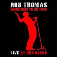 Purchase Rob Thomas - Something To Be Tour - Live At Red Rocks