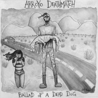 Purchase Arroyo Deathmatch - Ballad Of A Dead Dog