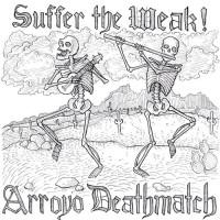 Purchase Arroyo Deathmatch - Suffer The Weak!