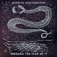 Purchase Arroyo Deathmatch - Through The Fear Of It