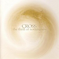 Purchase Cross - The Thrill Of Nothingness CD1