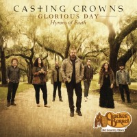 Purchase Casting Crowns - Glorious Day- Hymns Of Faith