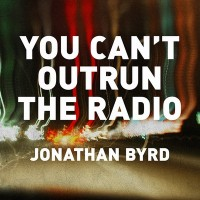 Purchase Jonathan Byrd - You Can't Outrun The Radio