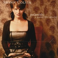 Purchase Shawn Colvin - Polaroids: A Greatest Hits Collection