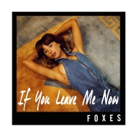 Purchase Foxes - If You Leave Me Now (CDS)