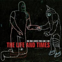 Purchase The Life And Times - No One Loves You Like I Do
