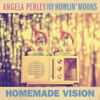 Purchase Angela Perley & The Howlin' Moons - Homemade Vision
