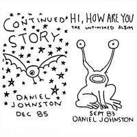 Purchase Daniel Johnston - Continued Story / Hi, How Are You