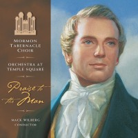 Purchase Mormon Tabernacle Choir - Praise To The Man: Songs Honoring The Prophet Joseph