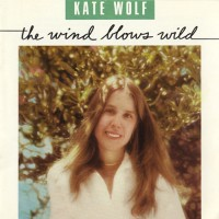 Purchase Kate Wolf - The Wind Blows Wild