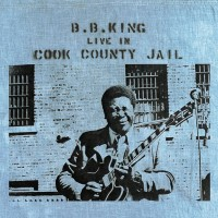 Purchase B.B. King - Live In Cook County Jail (Remastered 2015)
