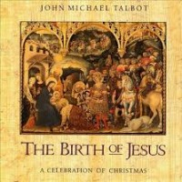 Purchase John Michael Talbot - The Birth Of Jesus: A Celebration Of Christmas
