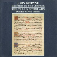 Purchase The Tallis Scholars - John Browne: Music From The Eton Choirbook