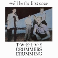 Purchase Twelve Drummers Drumming - We'll Be The First Ones (CDS)