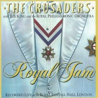 Purchase The Crusaders - Royal Jam (With B.B. King & The Royal Philharmonic Orchestra)