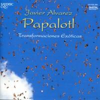 Purchase Javier Álvarez - Papalotl - Transformaciones Exoticas