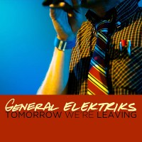 Purchase General Elektriks - Tomorrow We're Leaving (CDS)