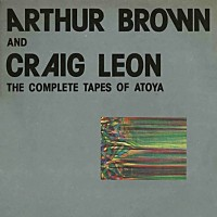 Purchase Arthur Brown - The Complete Tapes Of Atoya (Feat. Craig Leon) (Vinyl)