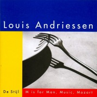 Purchase Louis Andriessen - De Stijl / M Is For Man, Music, Mozart