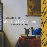 Purchase Louis Andriessen - Writing To Vermeer (With Peter Greenaway) CD1