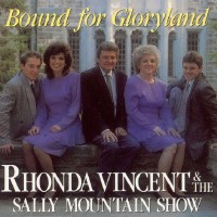 Purchase Rhonda Vincent - Bound For Gloryland (With The Sally Mountain Show)