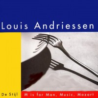 Purchase Louis Andriessen - De Stijl, And M Is For Man, Music, Mozart
