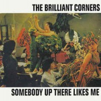 Purchase The Brilliant Corners - Somebody Up There Likes Me +11