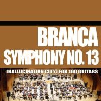 Purchase Glenn Branca - Symphony No. 13 (Hallucination City) For 100 Guitars