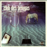 Purchase Club Des Belugas - Fishing For Zebras