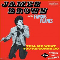 Purchase James Brown - Tell Me What You're Gonna Do Plus Shout And Shimmy (With The Famous Flames)