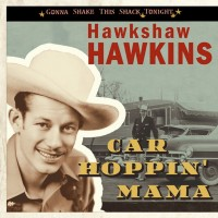 Purchase Hawkshaw Hawkins - Car Hoppin' Mama / Gonna Shake This Shack Tonight