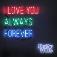 Purchase Betty Who - I Love You Always Forever (CDS)