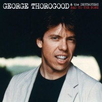 Purchase George Thorogood & the Destroyers - Bad To The Bone (25th Anniversary Edition)